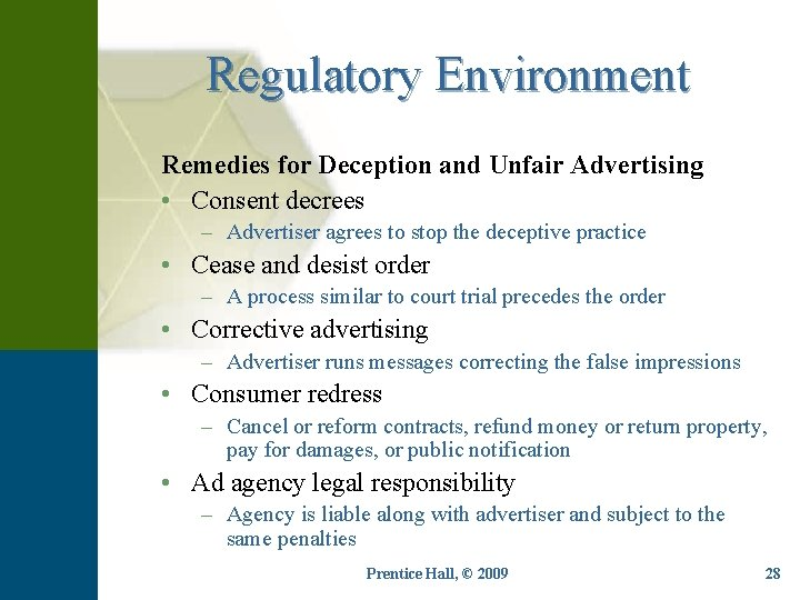 Regulatory Environment Remedies for Deception and Unfair Advertising • Consent decrees – Advertiser agrees