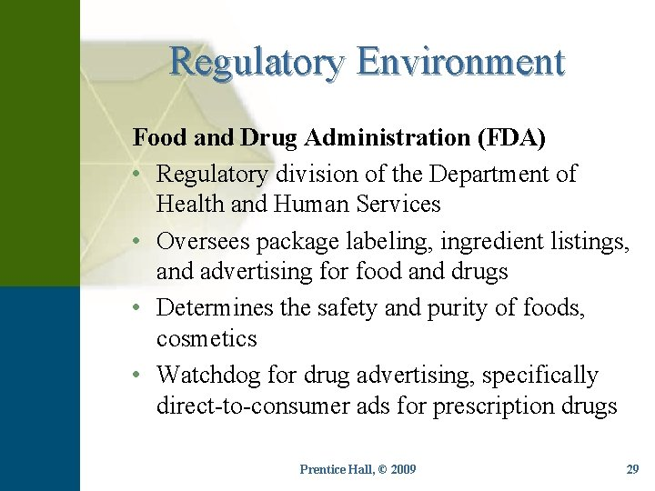 Regulatory Environment Food and Drug Administration (FDA) • Regulatory division of the Department of