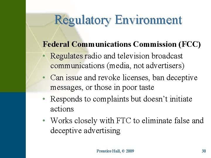 Regulatory Environment Federal Communications Commission (FCC) • Regulates radio and television broadcast communications (media,