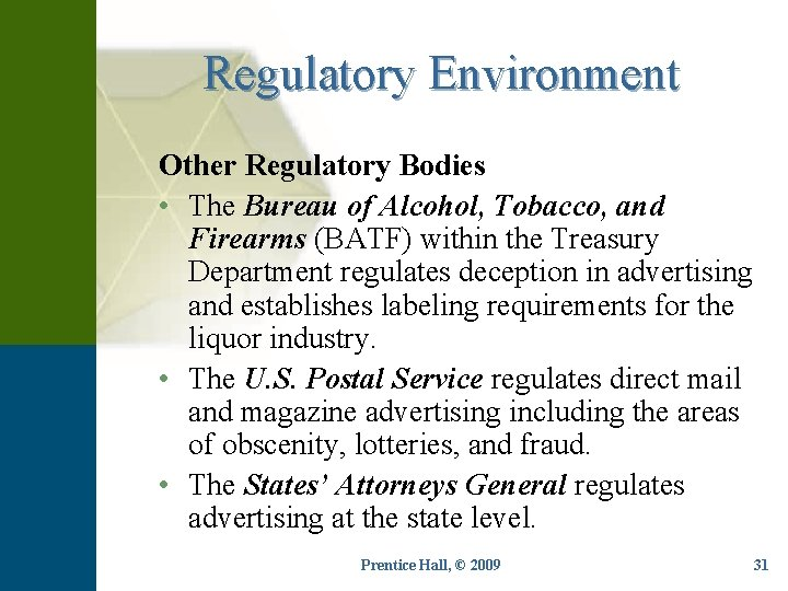 Regulatory Environment Other Regulatory Bodies • The Bureau of Alcohol, Tobacco, and Firearms (BATF)