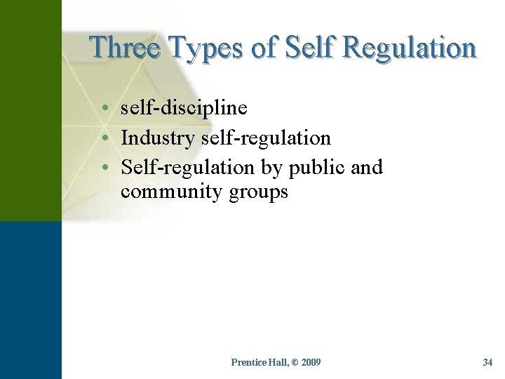 Three Types of Self Regulation • self-discipline • Industry self-regulation • Self-regulation by public
