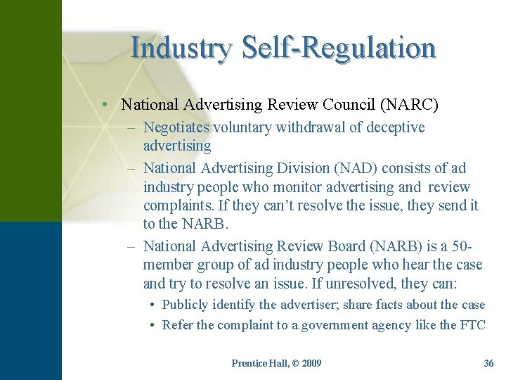 Industry Self-Regulation • National Advertising Review Council (NARC) – Negotiates voluntary withdrawal of deceptive
