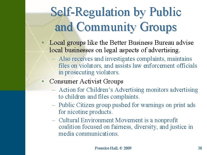 Self-Regulation by Public and Community Groups • Local groups like the Better Business Bureau
