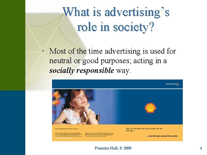 What is advertising's role in society? • Most of the time advertising is used