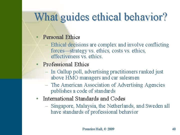 What guides ethical behavior? • Personal Ethics – Ethical decisions are complex and involve