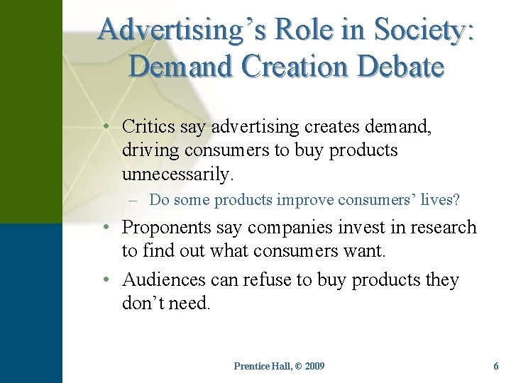 Advertising's Role in Society: Demand Creation Debate • Critics say advertising creates demand, driving
