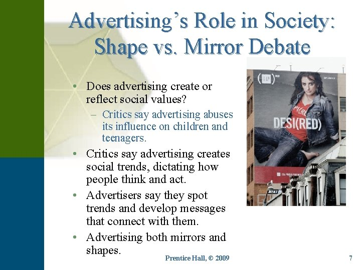 Advertising's Role in Society: Shape vs. Mirror Debate • Does advertising create or reflect