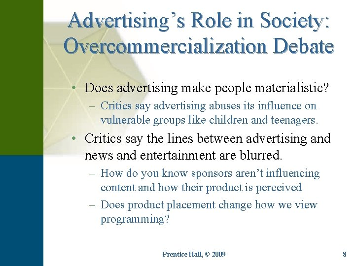 Advertising's Role in Society: Overcommercialization Debate • Does advertising make people materialistic? – Critics
