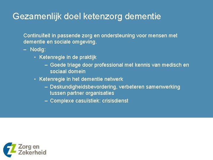 Gezamenlijk doel ketenzorg dementie Continuïteit in passende zorg en ondersteuning voor mensen met dementie