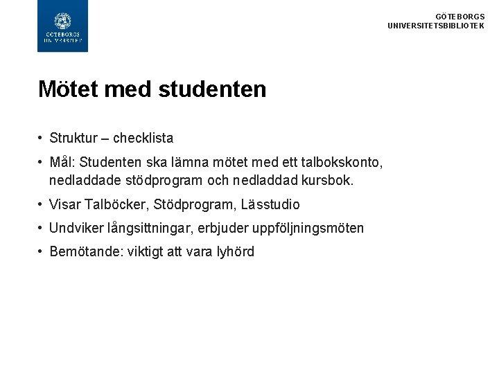 GÖTEBORGS UNIVERSITETSBIBLIOTEK Mötet med studenten • Struktur – checklista • Mål: Studenten ska lämna