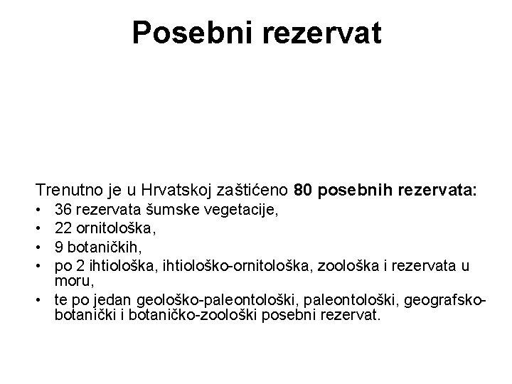 Posebni rezervat Trenutno je u Hrvatskoj zaštićeno 80 posebnih rezervata: • • 36 rezervata
