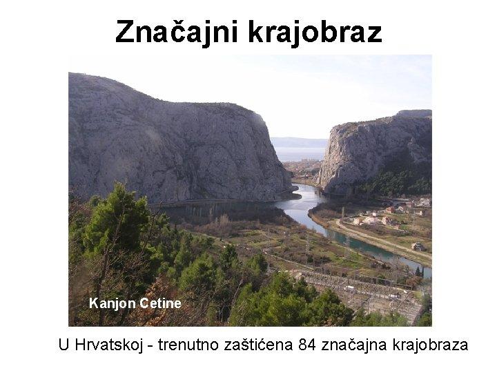Značajni krajobraz Kanjon Cetine U Hrvatskoj - trenutno zaštićena 84 značajna krajobraza