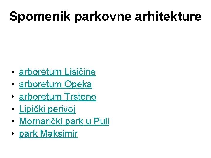 Spomenik parkovne arhitekture • • • arboretum Lisičine arboretum Opeka arboretum Trsteno Lipički perivoj