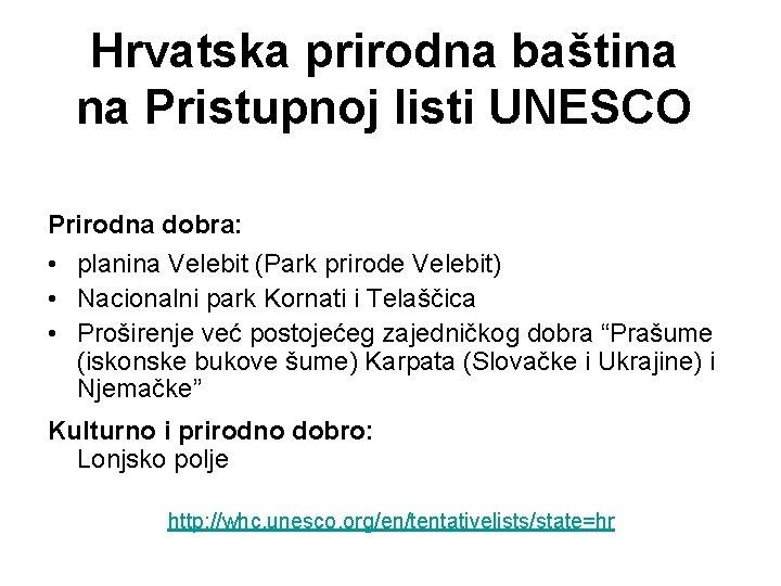 Hrvatska prirodna baština na Pristupnoj listi UNESCO Prirodna dobra: • planina Velebit (Park prirode