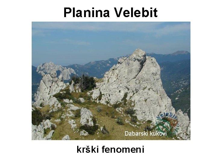 Planina Velebit Dabarski kukovi krški fenomeni