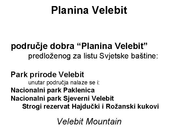 """Planina Velebit područje dobra """"Planina Velebit"""" predloženog za listu Svjetske baštine: Park prirode Velebit"""