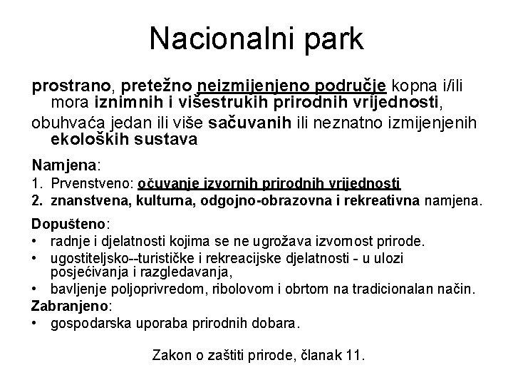 Nacionalni park prostrano, pretežno neizmijenjeno područje kopna i/ili mora iznimnih i višestrukih prirodnih vrijednosti,