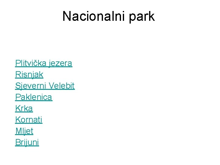 Nacionalni park Plitvička jezera Risnjak Sjeverni Velebit Paklenica Krka Kornati Mljet Brijuni