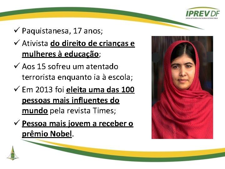 ü Paquistanesa, 17 anos; ü Ativista do direito de crianças e mulheres à educação;