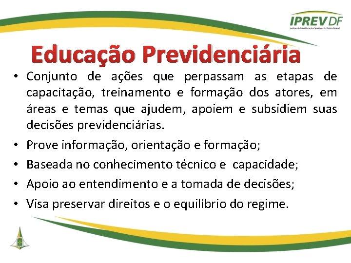 Educação Previdenciária • Conjunto de ações que perpassam as etapas de capacitação, treinamento e