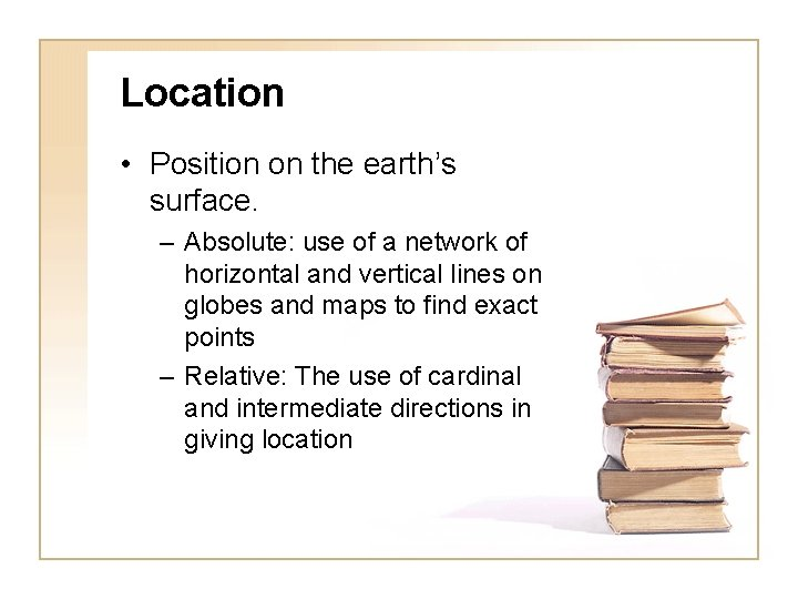 Location • Position on the earth's surface. – Absolute: use of a network of