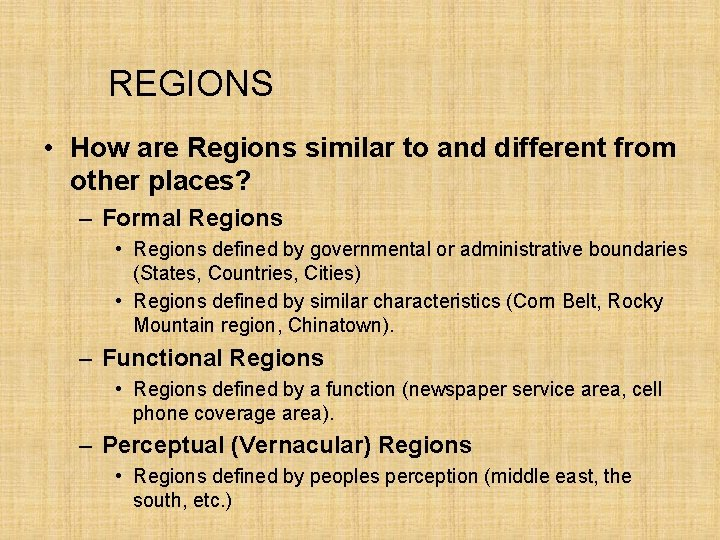 REGIONS • How are Regions similar to and different from other places? – Formal