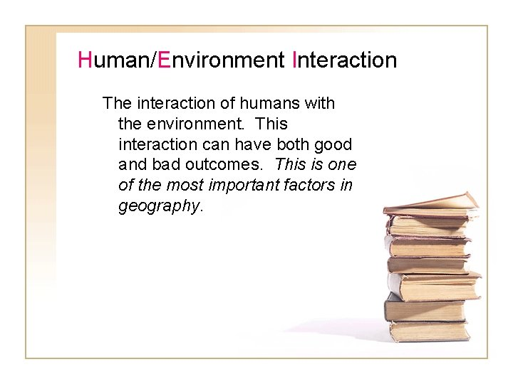 Human/Environment Interaction The interaction of humans with the environment. This interaction can have both
