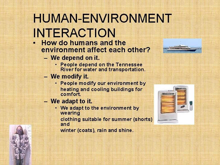 HUMAN-ENVIRONMENT INTERACTION • How do humans and the environment affect each other? – We