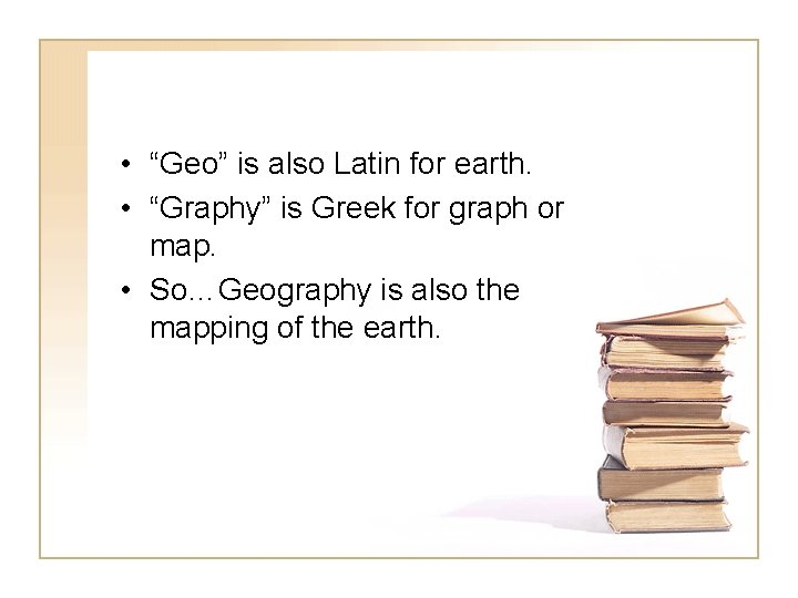 """• """"Geo"""" is also Latin for earth. • """"Graphy"""" is Greek for graph"""