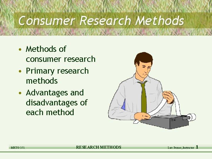 Consumer Research Methods • Methods of consumer research • Primary research methods • Advantages