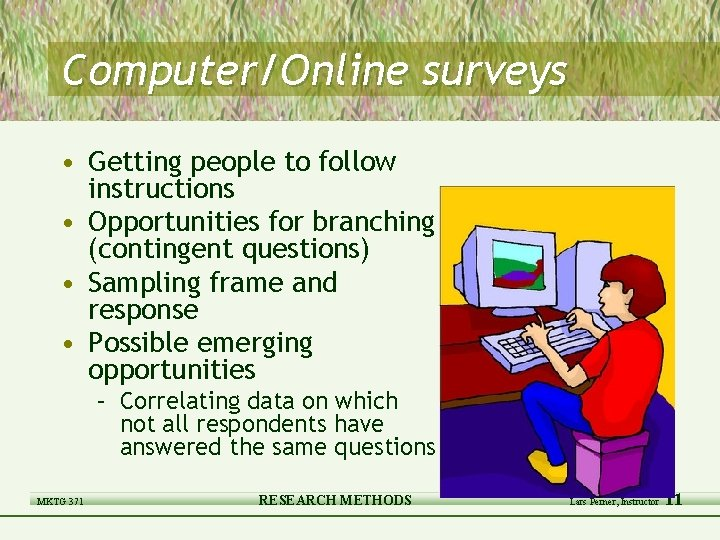 Computer/Online surveys • Getting people to follow instructions • Opportunities for branching (contingent questions)