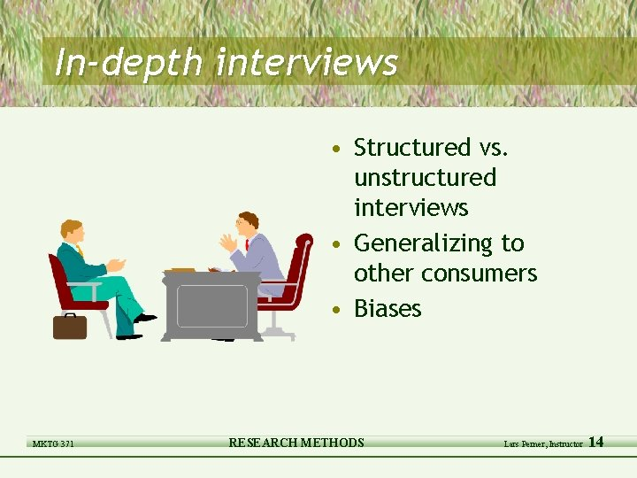 In-depth interviews • Structured vs. unstructured interviews • Generalizing to other consumers • Biases