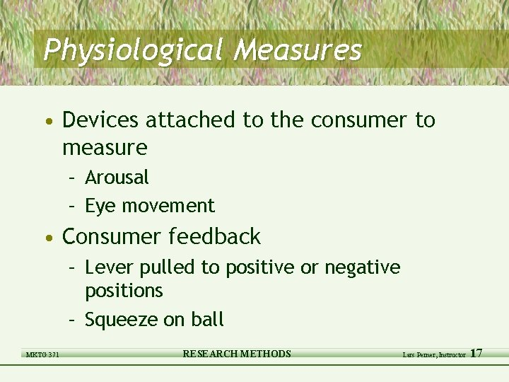 Physiological Measures • Devices attached to the consumer to measure – Arousal – Eye
