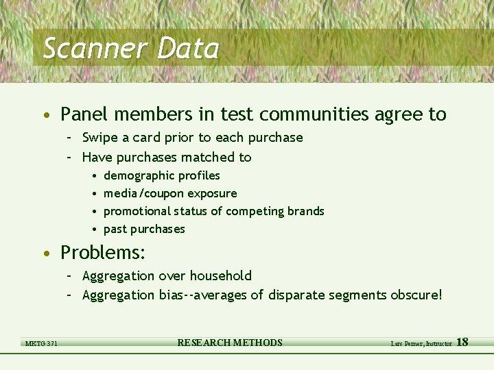 Scanner Data • Panel members in test communities agree to – Swipe a card