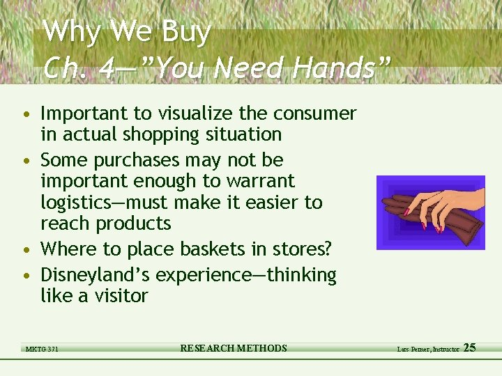 """Why We Buy Ch. 4—""""You Need Hands"""" • Important to visualize the consumer in"""