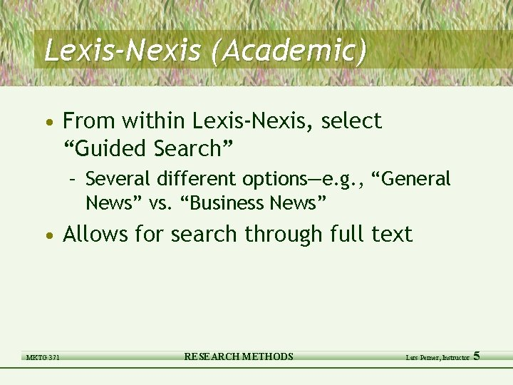 """Lexis-Nexis (Academic) • From within Lexis-Nexis, select """"Guided Search"""" – Several different options—e. g."""