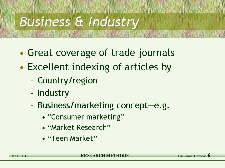 Business & Industry • Great coverage of trade journals • Excellent indexing of articles