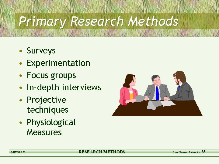 Primary Research Methods • • • Surveys Experimentation Focus groups In-depth interviews Projective techniques