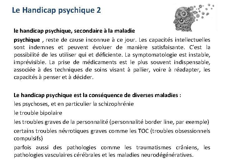 Le Handicap psychique 2 le handicap psychique, secondaire à la maladie psychique , reste