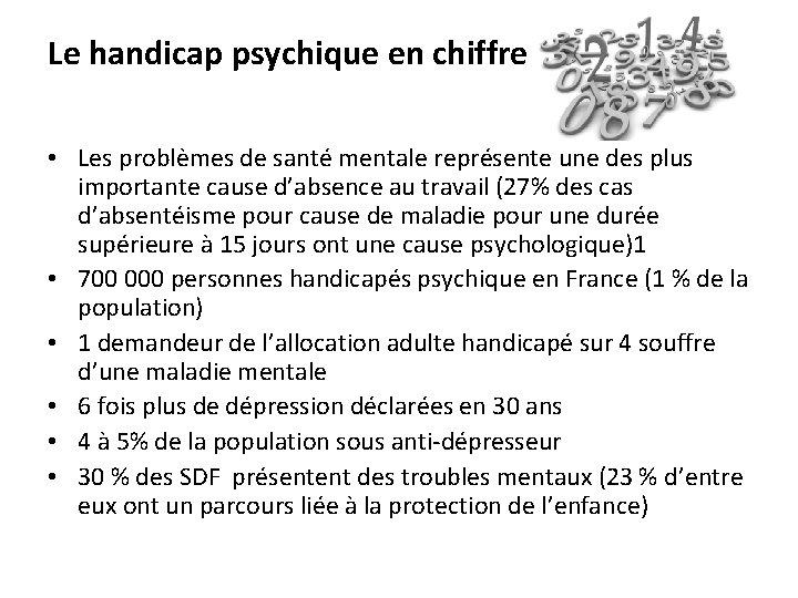 Le handicap psychique en chiffre • Les problèmes de santé mentale représente une des