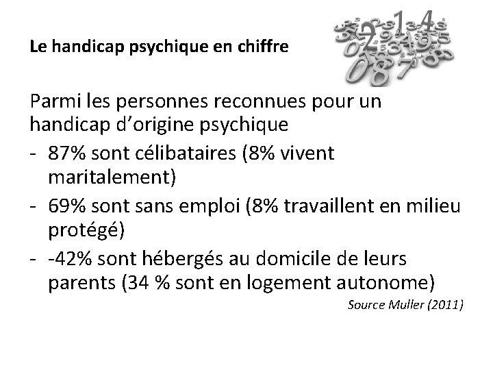 Le handicap psychique en chiffre Parmi les personnes reconnues pour un handicap d'origine psychique
