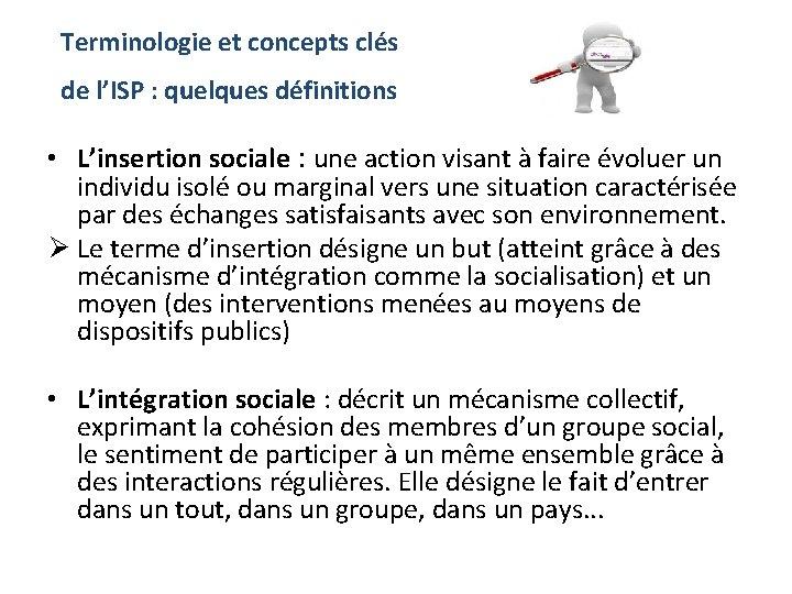 Terminologie et concepts clés de l'ISP : quelques définitions • L'insertion sociale : une