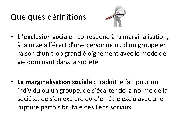 Quelques définitions • L 'exclusion sociale : correspond à la marginalisation, à la mise