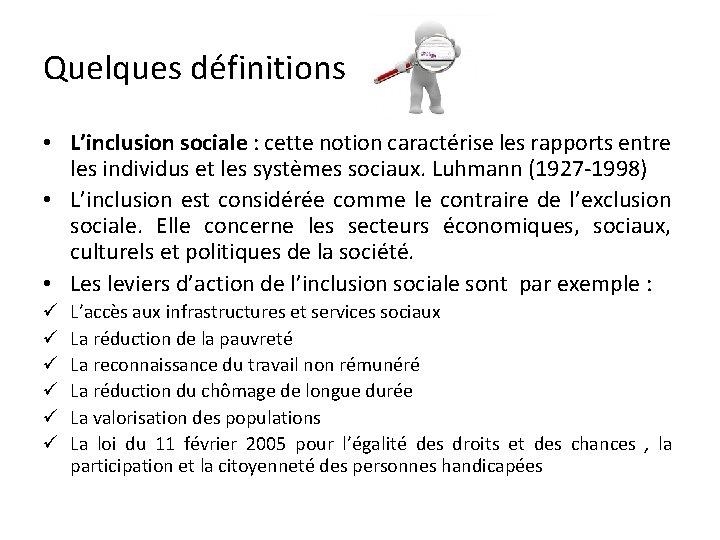 Quelques définitions • L'inclusion sociale : cette notion caractérise les rapports entre les individus