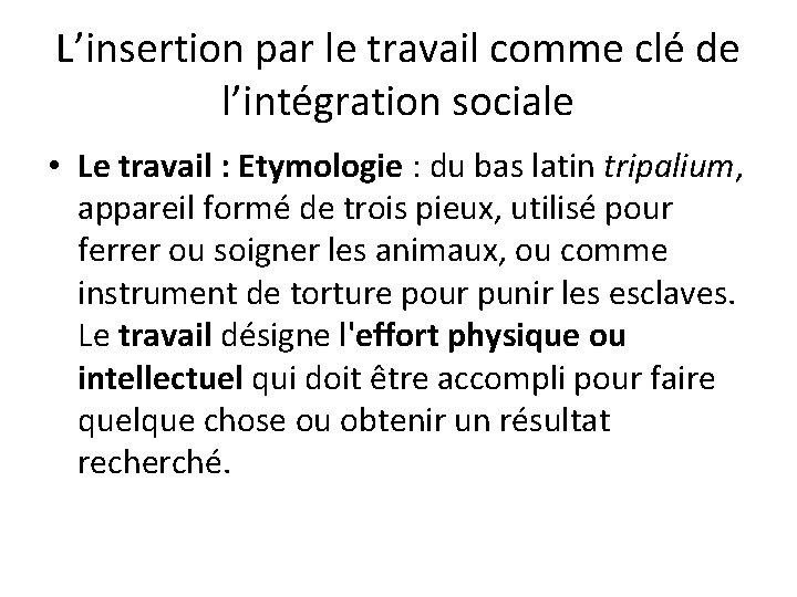 L'insertion par le travail comme clé de l'intégration sociale • Le travail : Etymologie