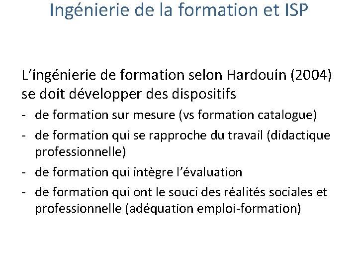 Ingénierie de la formation et ISP L'ingénierie de formation selon Hardouin (2004) se doit