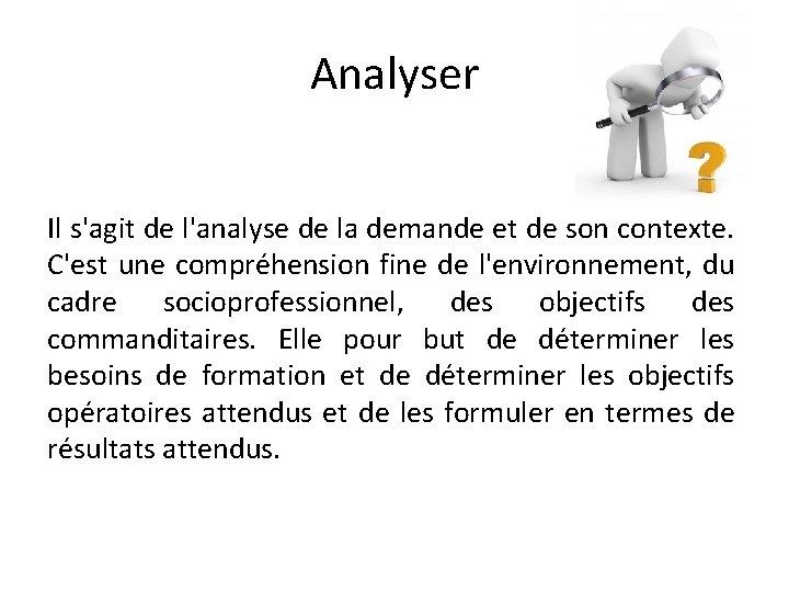 Analyser Il s'agit de l'analyse de la demande et de son contexte. C'est une