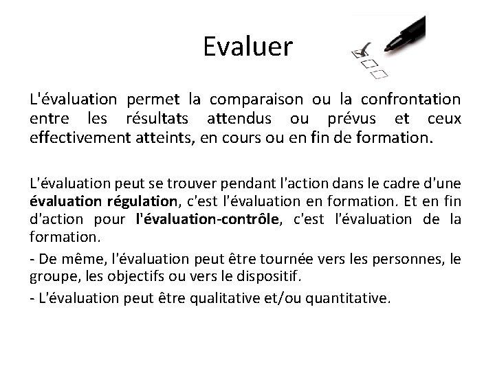 Evaluer L'évaluation permet la comparaison ou la confrontation entre les résultats attendus ou prévus