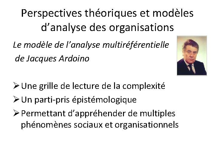 Perspectives théoriques et modèles d'analyse des organisations Le modèle de l'analyse multiréférentielle de Jacques