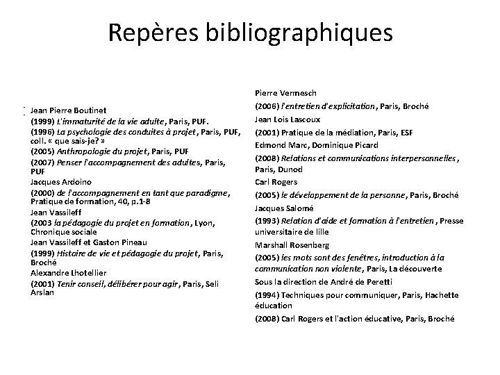 Repères bibliographiques • • Jean Pierre Boutinet (1999) L'immaturité de la vie adulte, Paris,